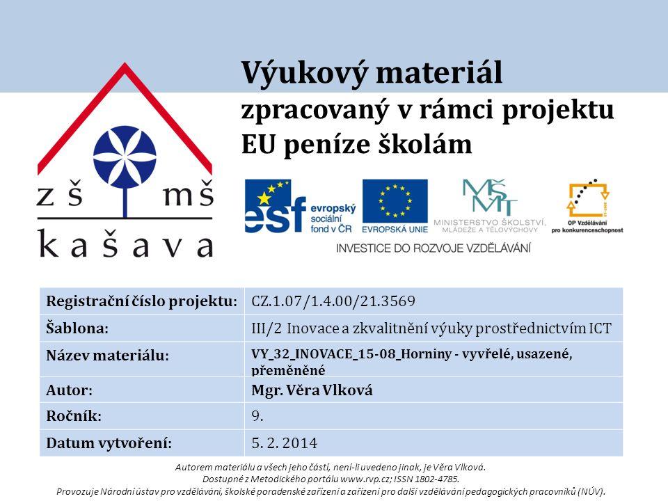 Výukový materiál zpracovaný v rámci projektu EU peníze školám Registrační číslo projektu:CZ.1.07/1.4.00/21.3569 Šablona:III/2 Inovace a zkvalitnění výuky prostřednictvím ICT Název materiálu: VY_32_INOVACE_15-08_Horniny - vyvřelé, usazené, přeměněné Autor:Mgr.