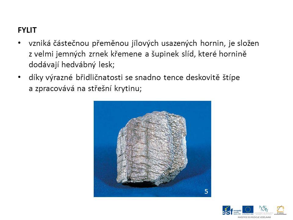 FYLIT vzniká částečnou přeměnou jílových usazených hornin, je složen z velmi jemných zrnek křemene a šupinek slíd, které hornině dodávají hedvábný lesk; díky výrazné břidličnatosti se snadno tence deskovitě štípe a zpracovává na střešní krytinu; 5