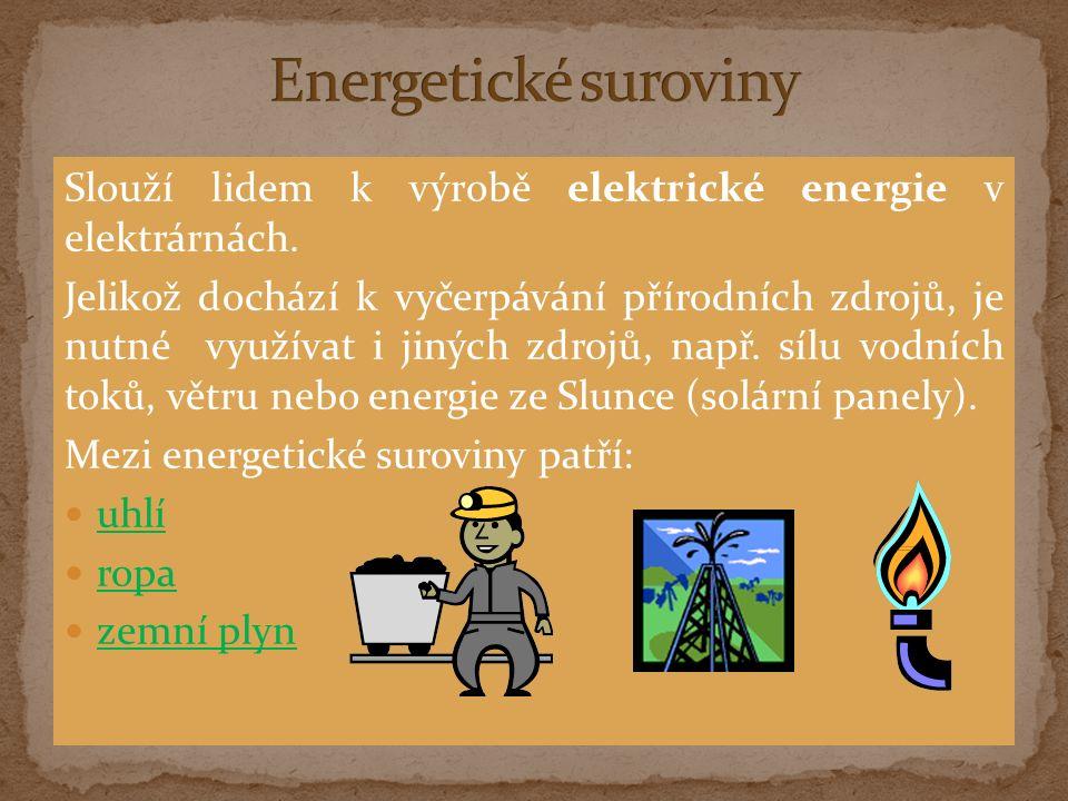 Slouží lidem k výrobě elektrické energie v elektrárnách.