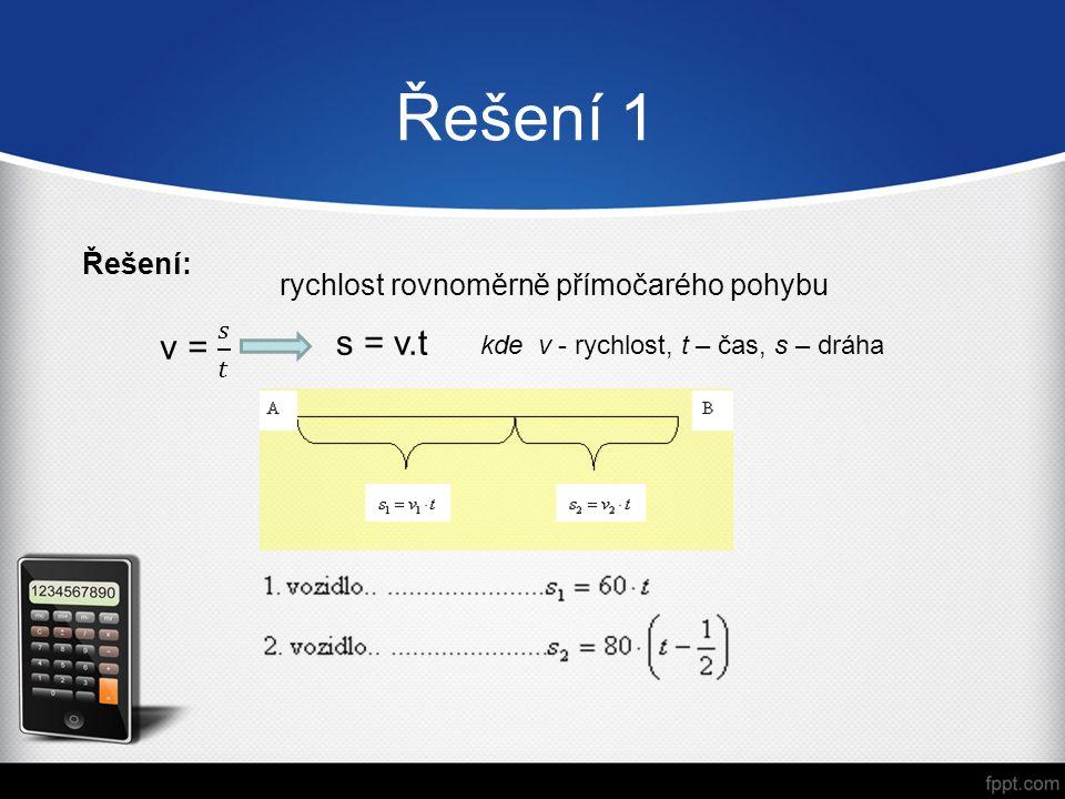 Řešení 1 s = v.t rychlost rovnoměrně přímočarého pohybu kde v - rychlost, t – čas, s – dráha Řešení: