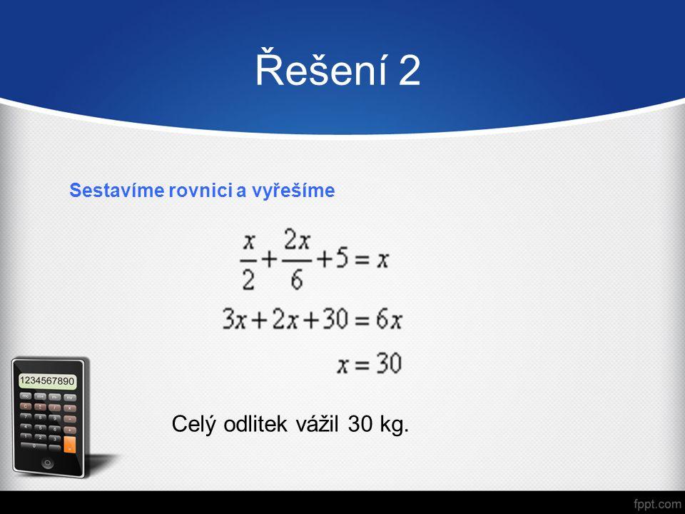 Řešení 2 Sestavíme rovnici a vyřešíme Celý odlitek vážil 30 kg.