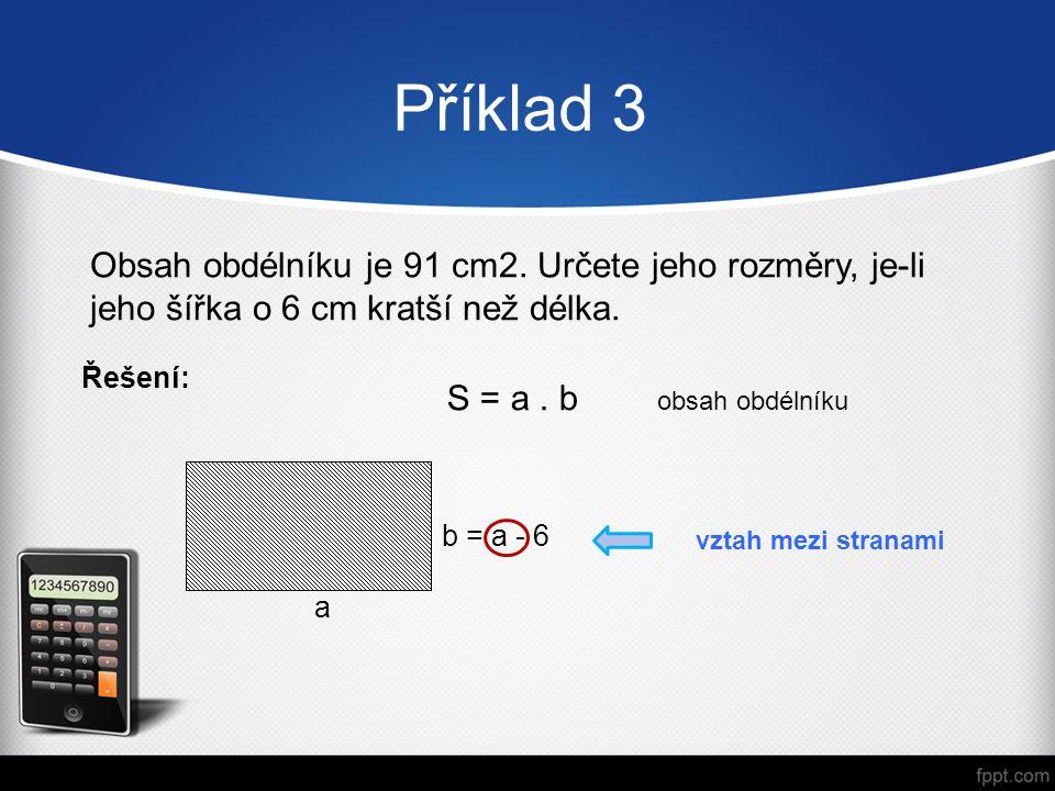 b = a - 6 Příklad 3 Obsah obdélníku je 91 cm2.