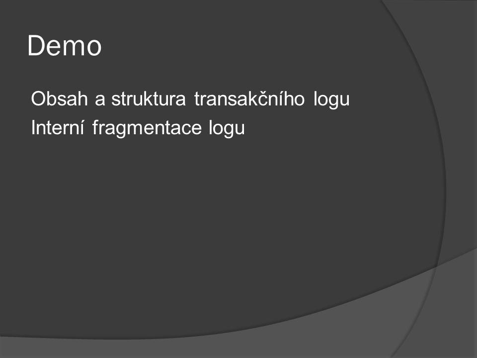 Demo Obsah a struktura transakčního logu Interní fragmentace logu