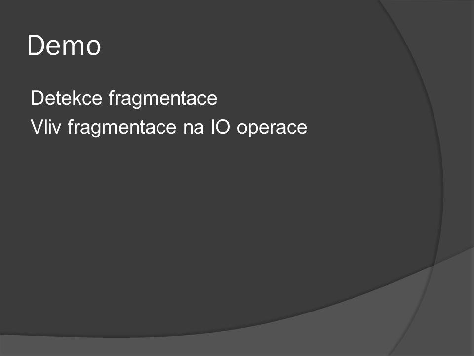 Demo Detekce fragmentace Vliv fragmentace na IO operace