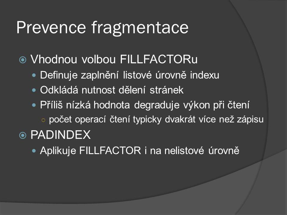 Prevence fragmentace  Vhodnou volbou FILLFACTORu Definuje zaplnění listové úrovně indexu Odkládá nutnost dělení stránek Příliš nízká hodnota degraduj