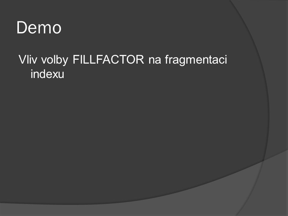 Demo Vliv volby FILLFACTOR na fragmentaci indexu