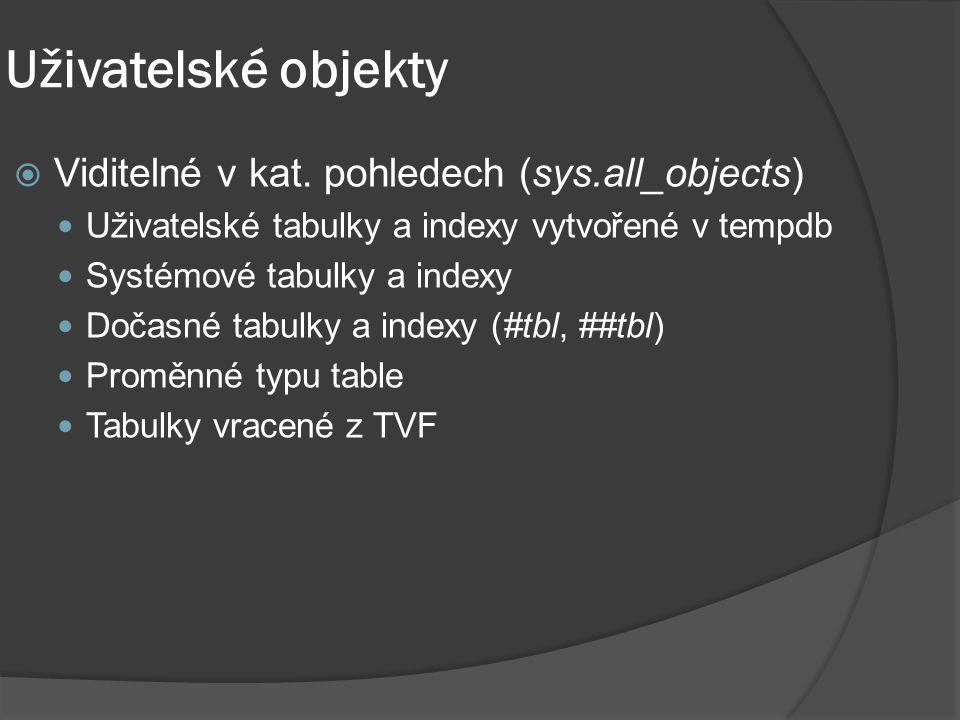 Uživatelské objekty  Viditelné v kat. pohledech (sys.all_objects) Uživatelské tabulky a indexy vytvořené v tempdb Systémové tabulky a indexy Dočasné