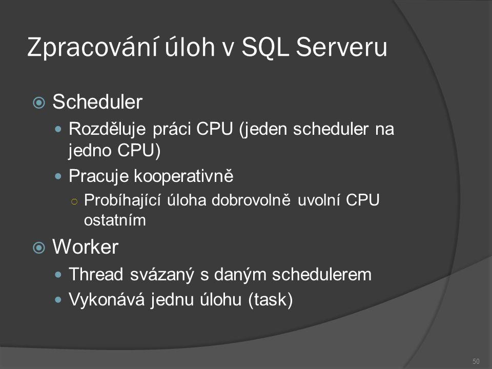 Zpracování úloh v SQL Serveru  Scheduler Rozděluje práci CPU (jeden scheduler na jedno CPU) Pracuje kooperativně ○ Probíhající úloha dobrovolně uvolní CPU ostatním  Worker Thread svázaný s daným schedulerem Vykonává jednu úlohu (task) 50