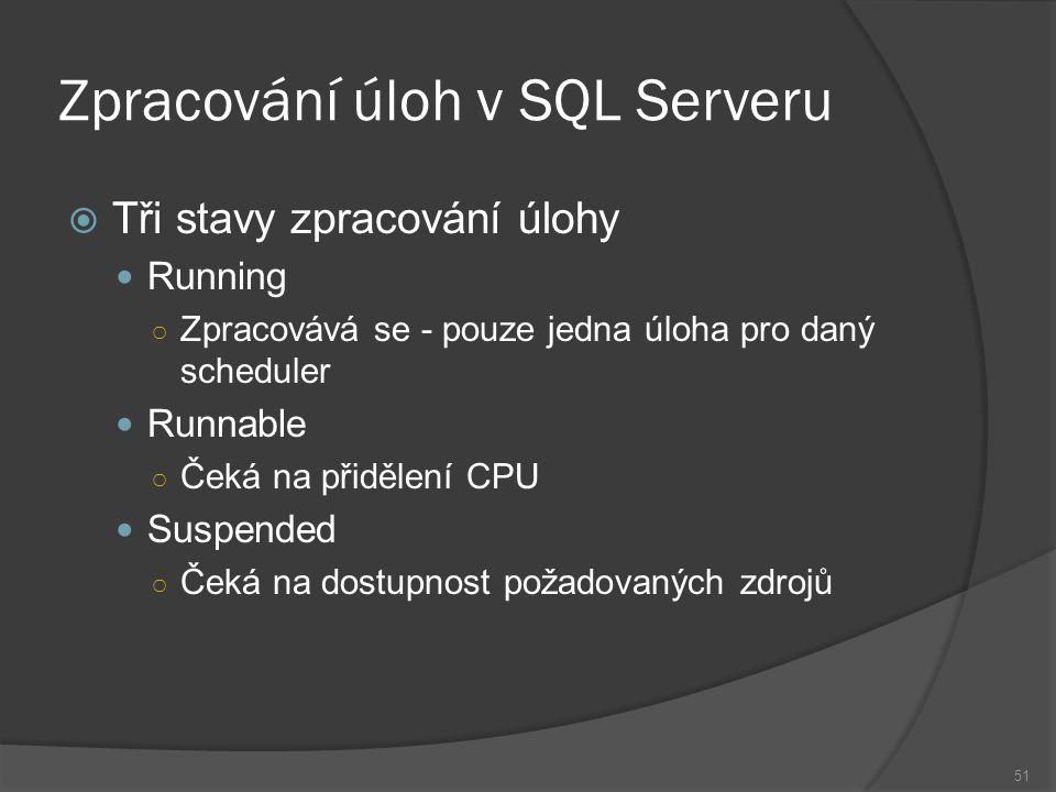 Zpracování úloh v SQL Serveru  Tři stavy zpracování úlohy Running ○ Zpracovává se - pouze jedna úloha pro daný scheduler Runnable ○ Čeká na přidělení CPU Suspended ○ Čeká na dostupnost požadovaných zdrojů 51