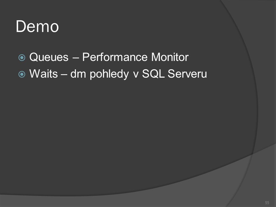 Demo  Queues – Performance Monitor  Waits – dm pohledy v SQL Serveru 55