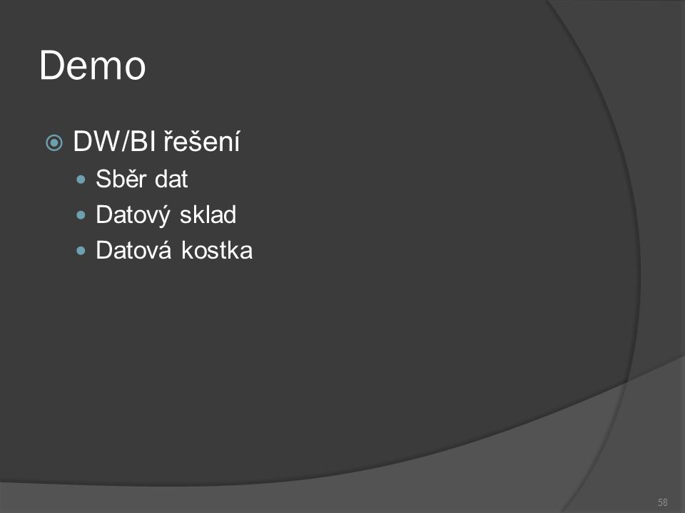 Demo  DW/BI řešení Sběr dat Datový sklad Datová kostka 58