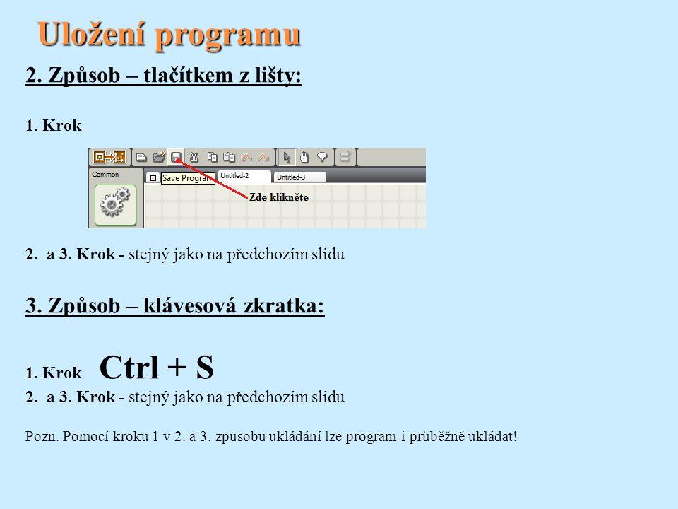 Uložení programu 2. Způsob – tlačítkem z lišty: 1. Krok 2. a 3. Krok - stejný jako na předchozím slidu 3. Způsob – klávesová zkratka: 1. Krok Ctrl + S