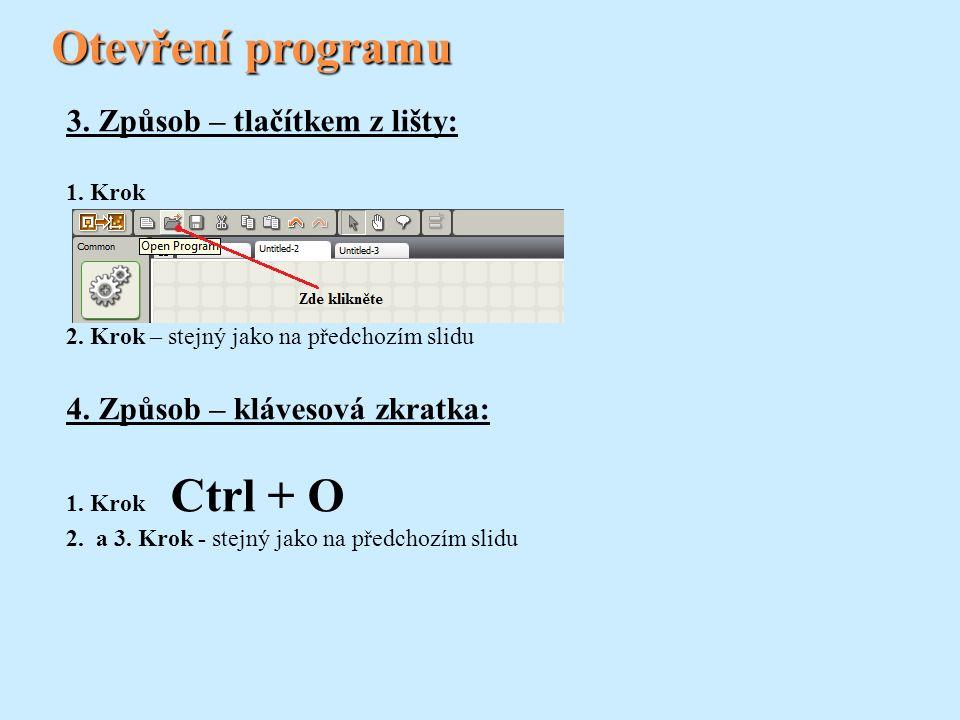 Otevření programu 3. Způsob – tlačítkem z lišty: 1. Krok 2. Krok – stejný jako na předchozím slidu 4. Způsob – klávesová zkratka: 1. Krok Ctrl + O 2.