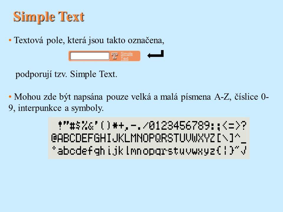Simple Text Textová pole, která jsou takto označena, podporují tzv. Simple Text. Mohou zde být napsána pouze velká a malá písmena A-Z, číslice 0- 9, i