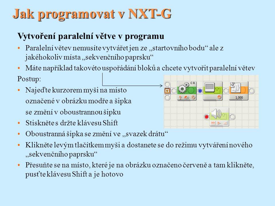 """Jak programovat v NXT-G Vytvoření paralelní větve v programu Paralelní větev nemusíte vytvářet jen ze """"startovního bodu"""" ale z jakéhokoliv místa """"sekv"""