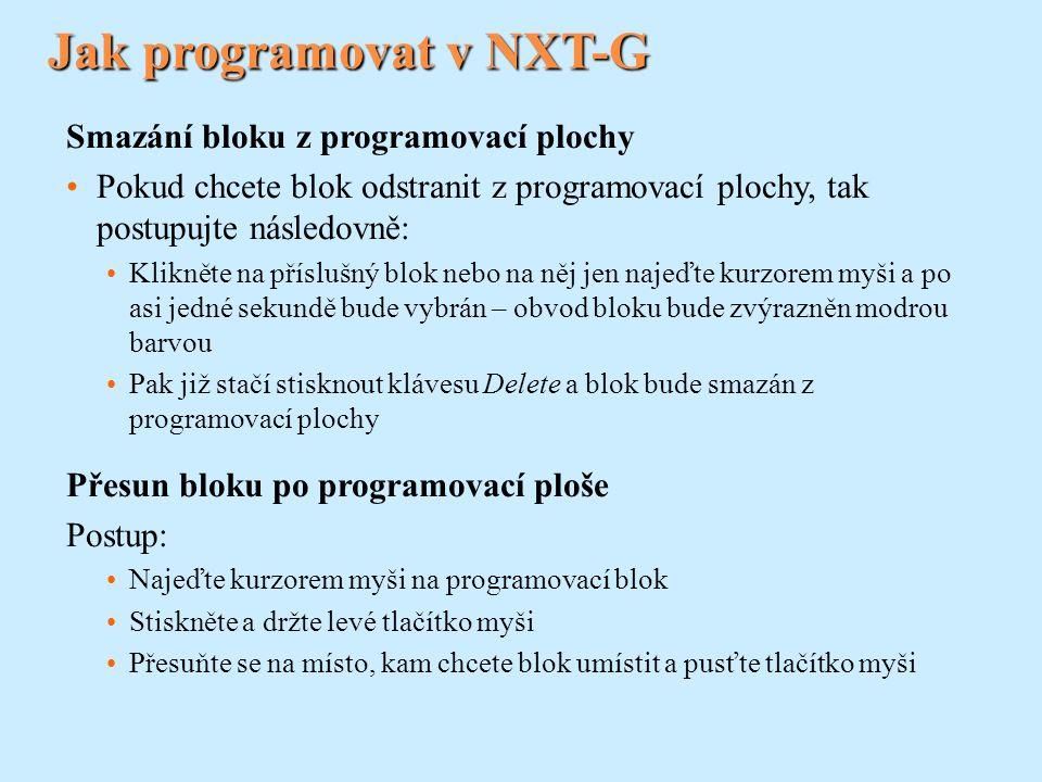 Jak programovat v NXT-G Smazání bloku z programovací plochy Pokud chcete blok odstranit z programovací plochy, tak postupujte následovně: Klikněte na