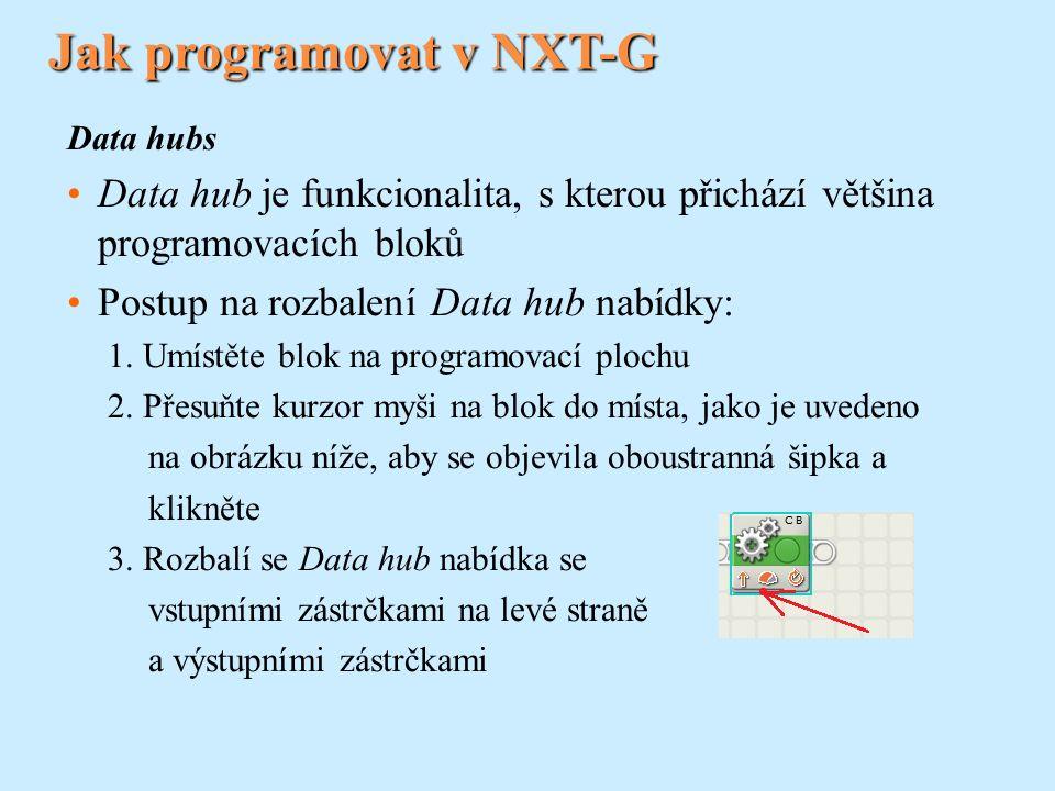 Jak programovat v NXT-G Data hubs Data hub je funkcionalita, s kterou přichází většina programovacích bloků Postup na rozbalení Data hub nabídky: 1. U