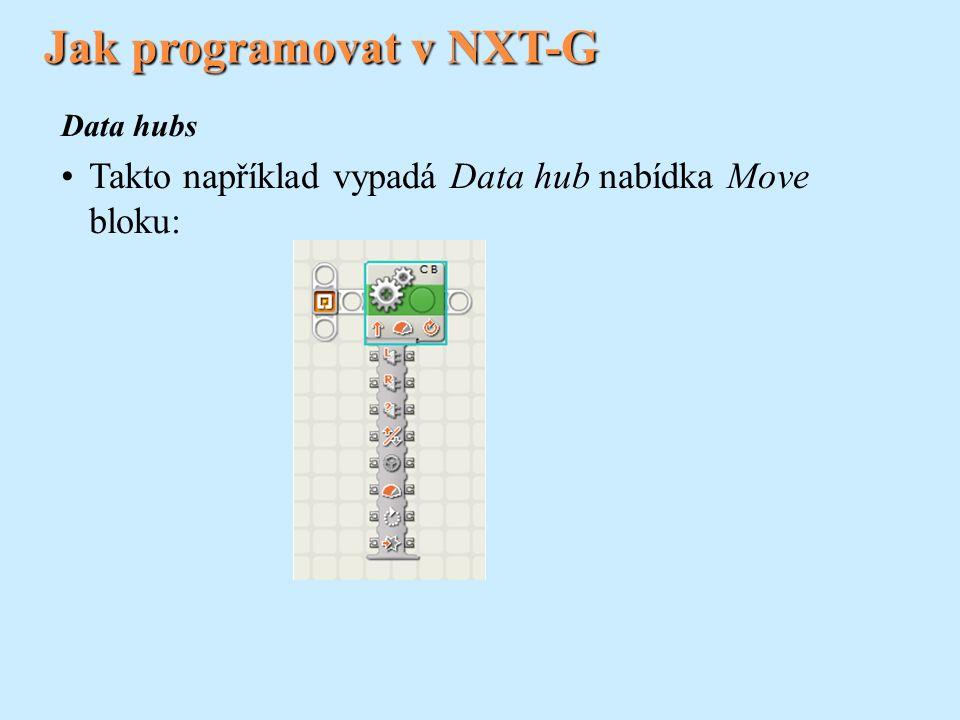 Jak programovat v NXT-G Data hubs Takto například vypadá Data hub nabídka Move bloku: