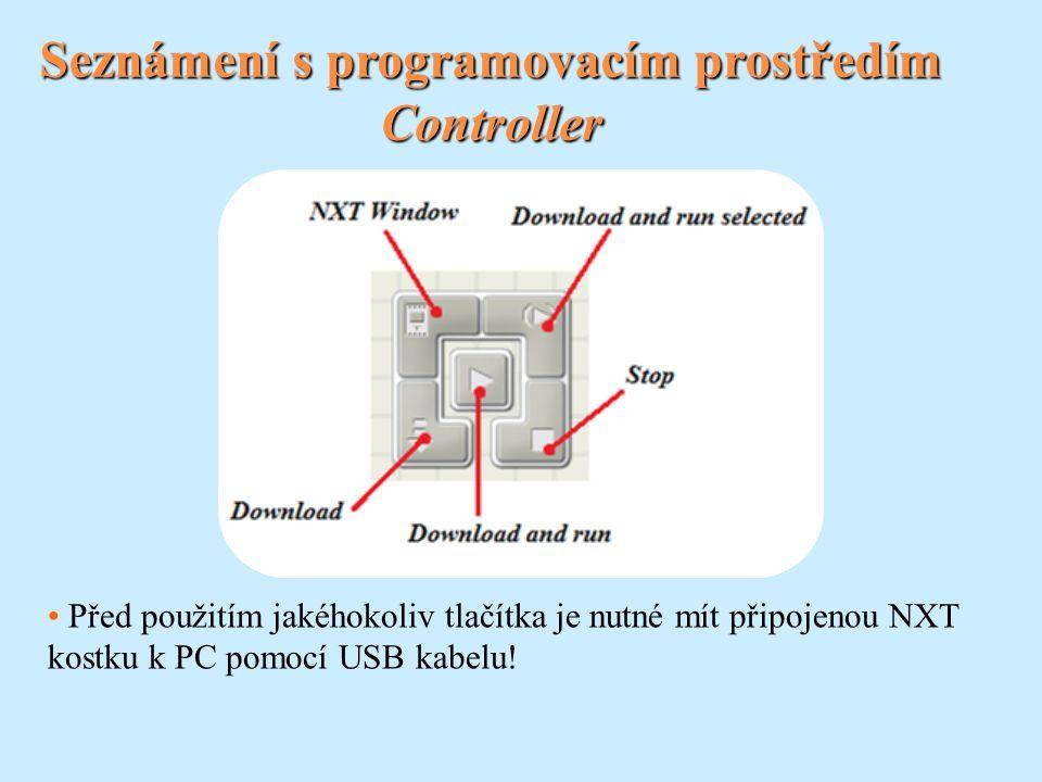 Controller Před použitím jakéhokoliv tlačítka je nutné mít připojenou NXT kostku k PC pomocí USB kabelu!