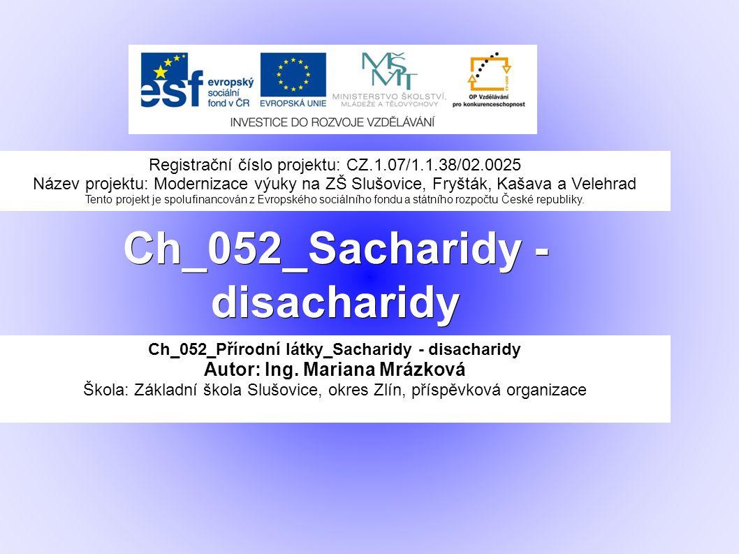 Ch_052_Sacharidy - disacharidy Ch_052_Přírodní látky_Sacharidy - disacharidy Autor: Ing.