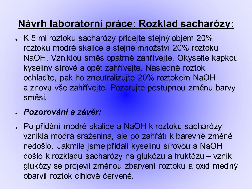 Návrh laboratorní práce: Rozklad sacharózy: ● K 5 ml roztoku sacharózy přidejte stejný objem 20% roztoku modré skalice a stejné množství 20% roztoku NaOH.
