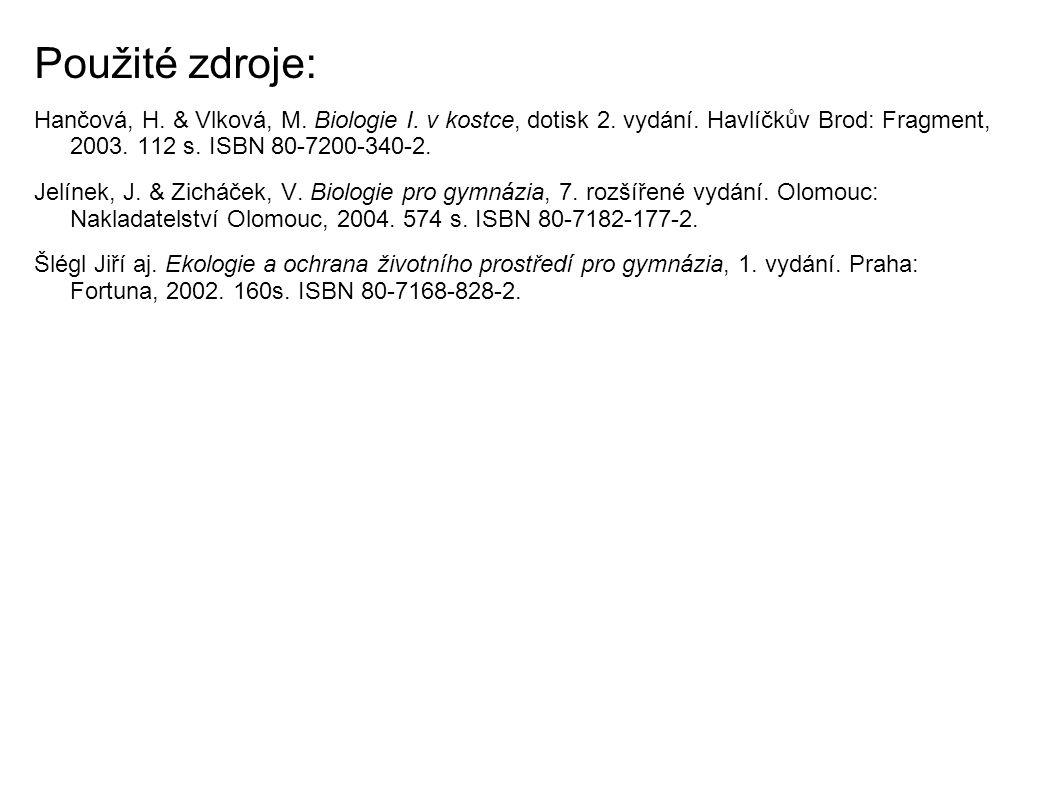 Použité zdroje: Hančová, H. & Vlková, M. Biologie I. v kostce, dotisk 2. vydání. Havlíčkův Brod: Fragment, 2003. 112 s. ISBN 80-7200-340-2. Jelínek, J