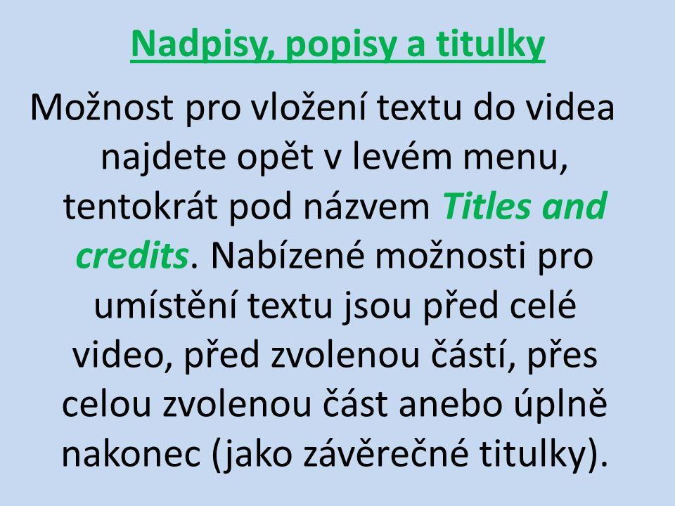 Nadpisy, popisy a titulky Možnost pro vložení textu do videa najdete opět v levém menu, tentokrát pod názvem Titles and credits.