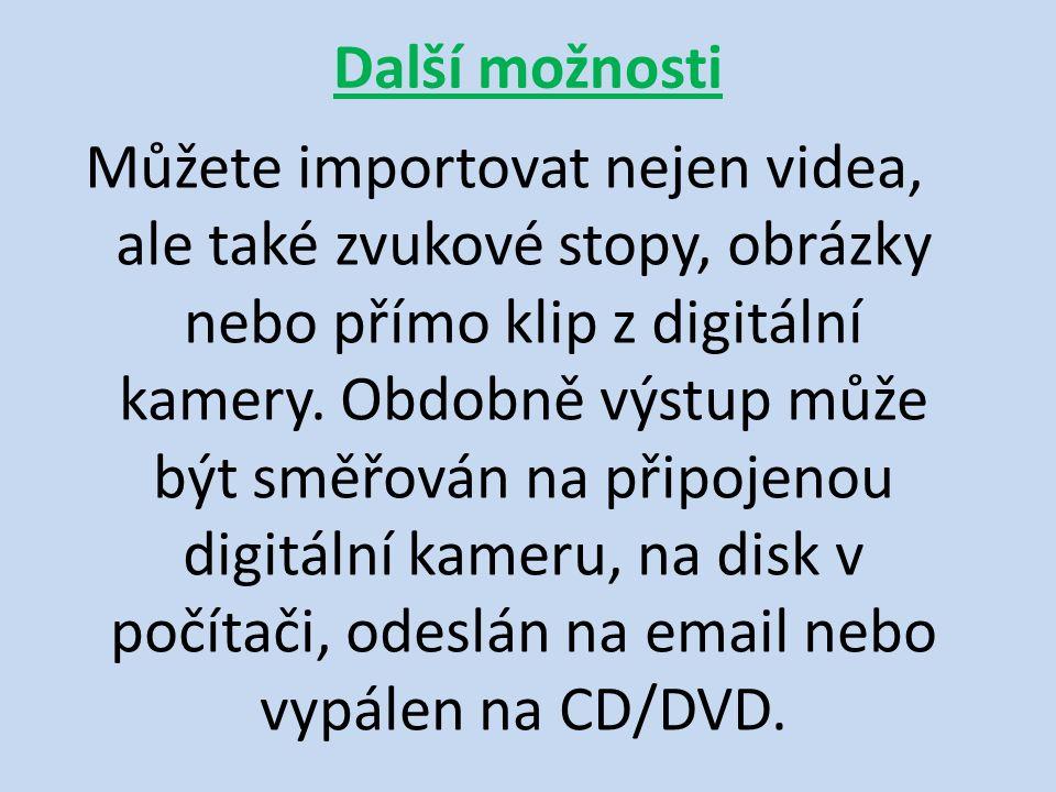 Další možnosti Můžete importovat nejen videa, ale také zvukové stopy, obrázky nebo přímo klip z digitální kamery.