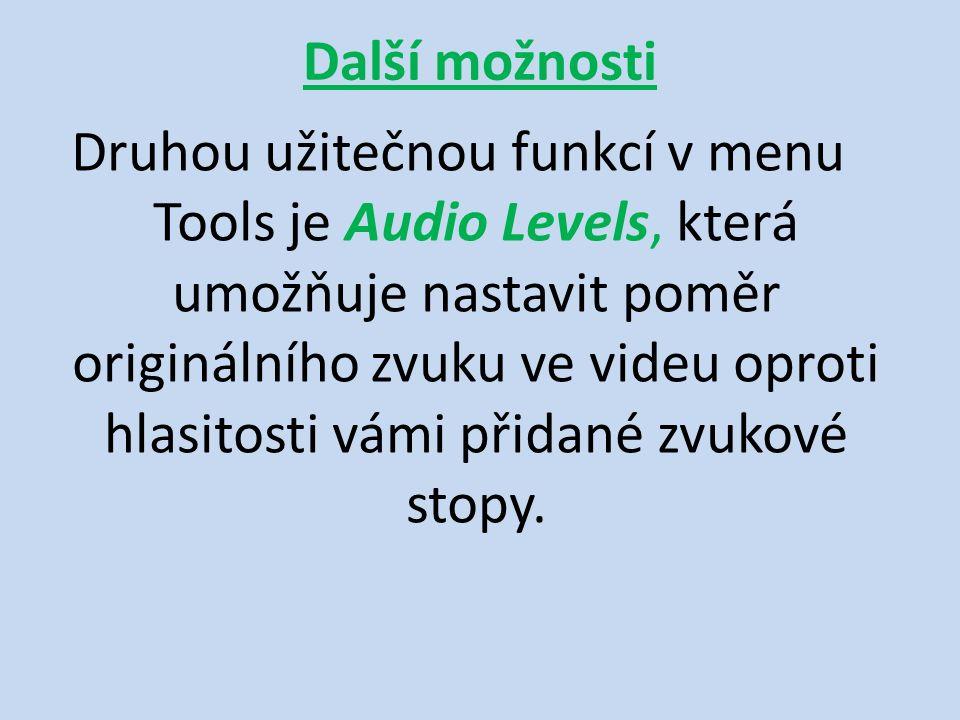 Další možnosti Druhou užitečnou funkcí v menu Tools je Audio Levels, která umožňuje nastavit poměr originálního zvuku ve videu oproti hlasitosti vámi přidané zvukové stopy.