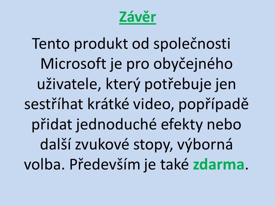 Závěr Tento produkt od společnosti Microsoft je pro obyčejného uživatele, který potřebuje jen sestříhat krátké video, popřípadě přidat jednoduché efekty nebo další zvukové stopy, výborná volba.