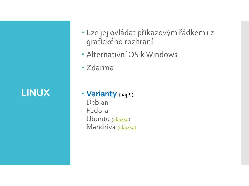 LINUX  Lze jej ovládat příkazovým řádkem i z grafického rozhraní  Alternativní OS k Windows  Zdarma  Varianty (např.): Debian Fedora Ubuntu (ukázka) Mandriva (ukázka)ukázka (ukázka)