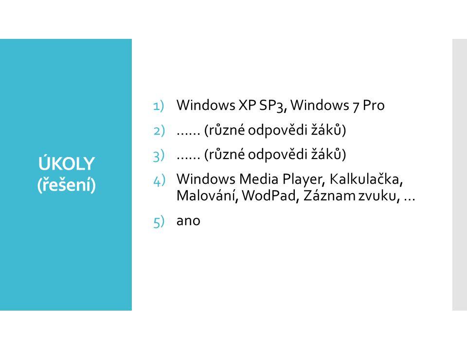 ÚKOLY (řešení) 1)Windows XP SP3, Windows 7 Pro 2)…… (různé odpovědi žáků) 3)…… (různé odpovědi žáků) 4)Windows Media Player, Kalkulačka, Malování, WodPad, Záznam zvuku, … 5)ano