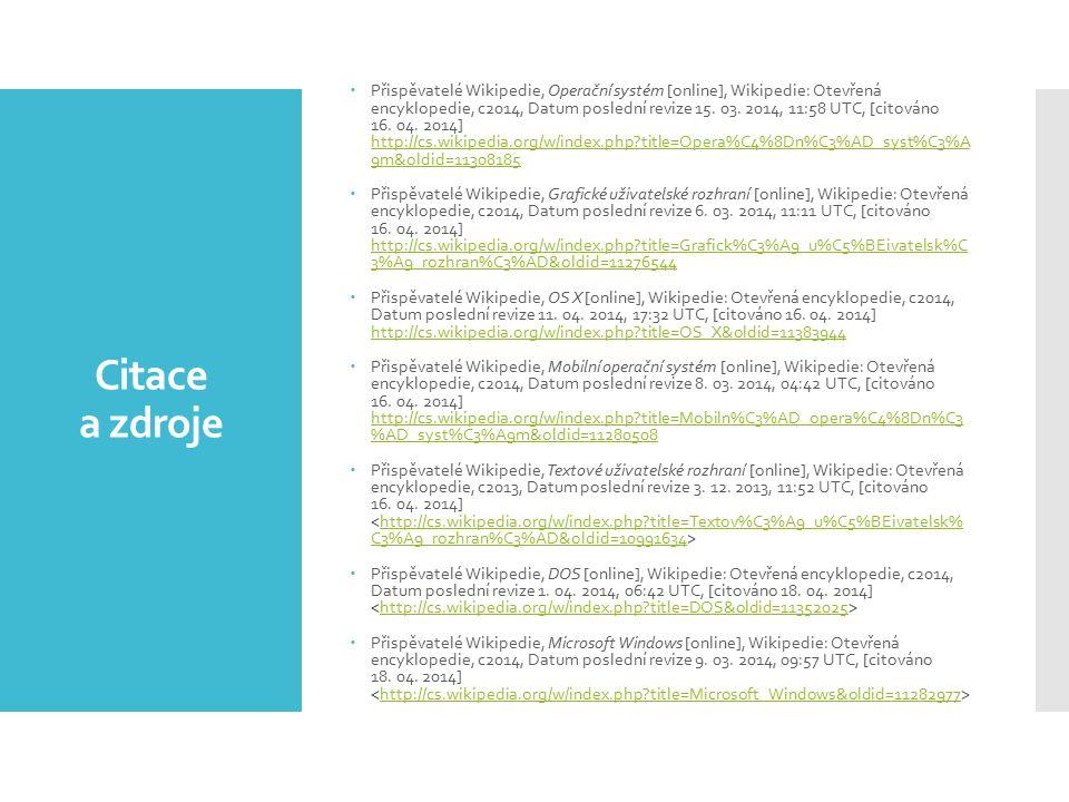 Citace a zdroje  Přispěvatelé Wikipedie, Operační systém [online], Wikipedie: Otevřená encyklopedie, c2014, Datum poslední revize 15.