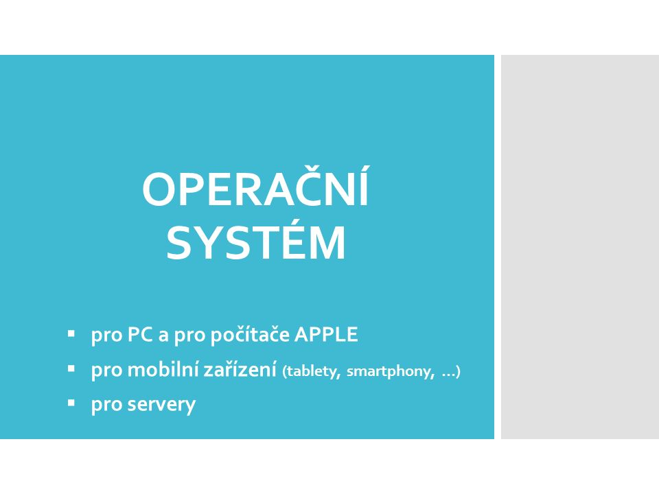 OPERAČNÍ SYSTÉM  pro PC a pro počítače APPLE  pro mobilní zařízení (tablety, smartphony, …)  pro servery