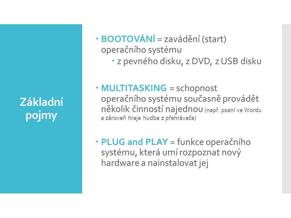 Základní pojmy  BOOTOVÁNÍ = zavádění (start) operačního systému  z pevného disku, z DVD, z USB disku  MULTITASKING = schopnost operačního systému současně provádět několik činností najednou (např.