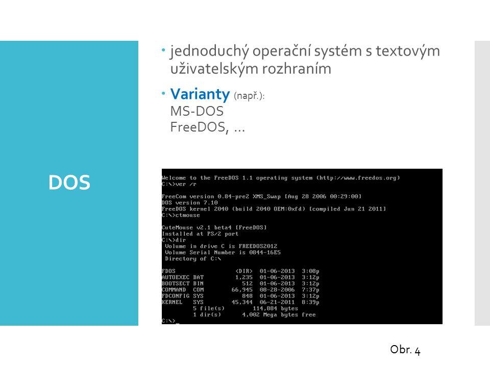 DOS  jednoduchý operační systém s textovým uživatelským rozhraním  Varianty (např.): MS-DOS FreeDOS, … Obr.