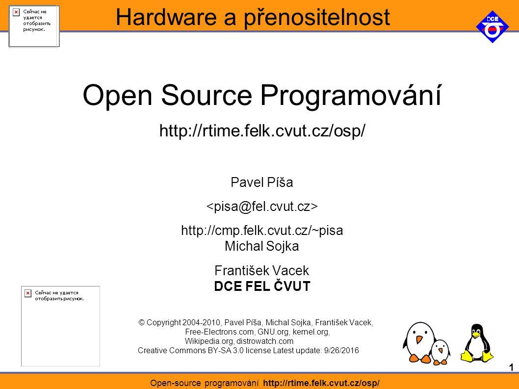 1 Open-source programování http://rtime.felk.cvut.cz/osp/ Hardware a přenositelnost Open Source Programování http://rtime.felk.cvut.cz/osp/ Pavel Píša http://cmp.felk.cvut.cz/~pisa Michal Sojka František Vacek DCE FEL ČVUT © Copyright 2004-2010, Pavel Píša, Michal Sojka, František Vacek, Free-Electrons.com, GNU.org, kernel.org, Wikipedia.org, distrowatch.com Creative Commons BY-SA 3.0 license Latest update: 26.9.2016