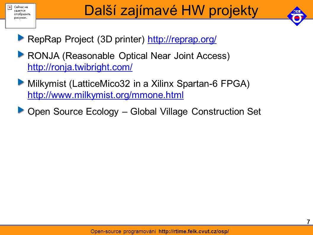 7 Open-source programování http://rtime.felk.cvut.cz/osp/ Další zajímavé HW projekty RepRap Project (3D printer) http://reprap.org/http://reprap.org/ RONJA (Reasonable Optical Near Joint Access) http://ronja.twibright.com/ http://ronja.twibright.com/ Milkymist (LatticeMico32 in a Xilinx Spartan-6 FPGA) http://www.milkymist.org/mmone.html http://www.milkymist.org/mmone.html Open Source Ecology – Global Village Construction Set