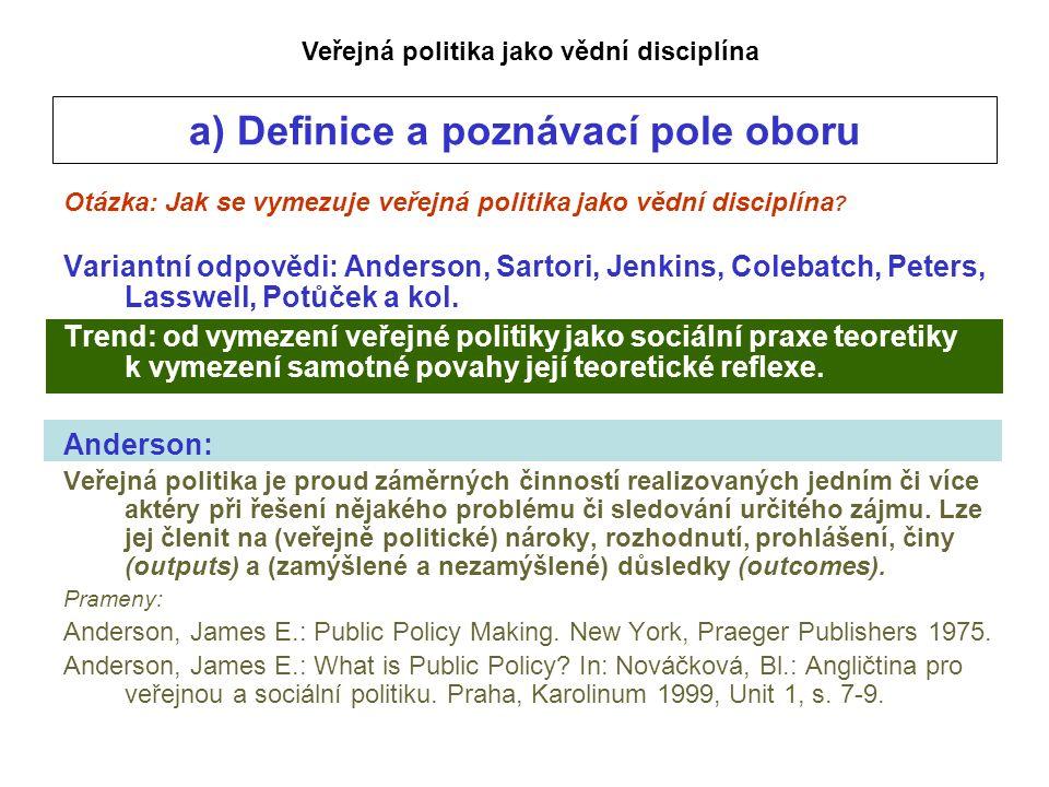 a) Definice a poznávací pole oboru Otázka: Jak se vymezuje veřejná politika jako vědní disciplína .