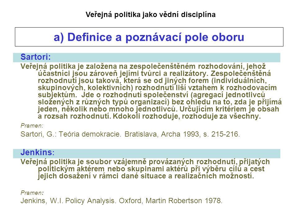 a) Definice a poznávací pole oboru Sartori: Veřejná politika je založena na zespolečenštěném rozhodování, jehož účastníci jsou zároveň jejími tvůrci a realizátory.