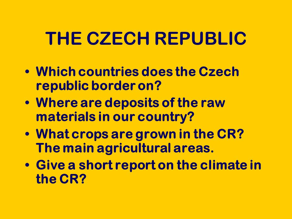 THE CZECH REPUBLIC Which countries does the Czech republic border on.