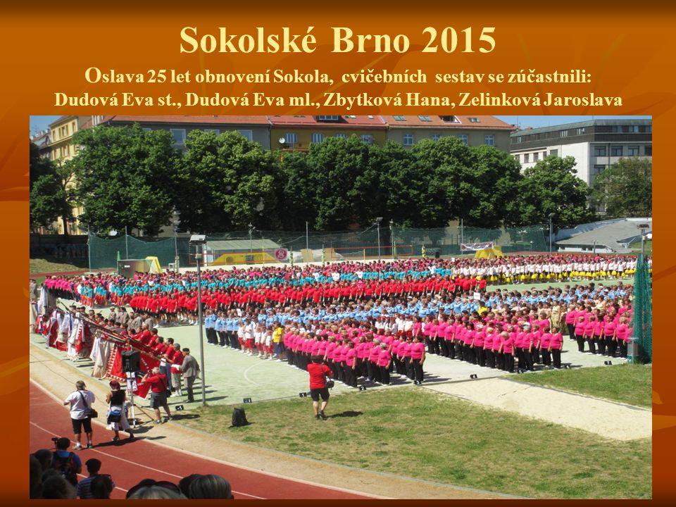 Sokolské Brno 2015 O slava 25 let obnovení Sokola, cvičebních sestav se zúčastnili: Dudová Eva st., Dudová Eva ml., Zbytková Hana, Zelinková Jaroslava