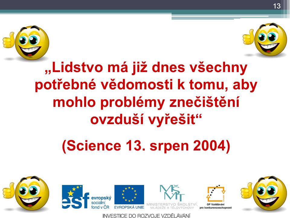 """13 """"Lidstvo má již dnes všechny potřebné vědomosti k tomu, aby mohlo problémy znečištění ovzduší vyřešit"""" (Science 13. srpen 2004)"""