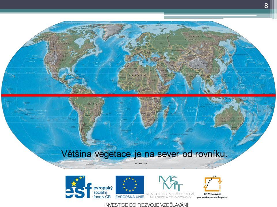 8 Většina vegetace je na sever od rovníku.