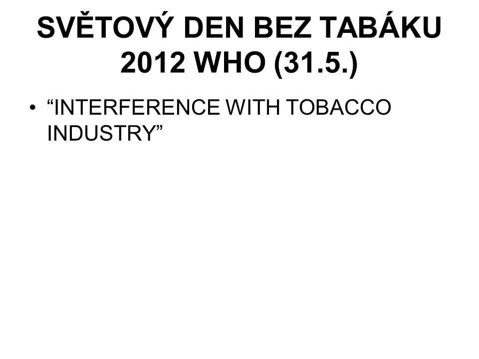 SVĚTOVÝ DEN BEZ TABÁKU 2012 WHO (31.5.) INTERFERENCE WITH TOBACCO INDUSTRY