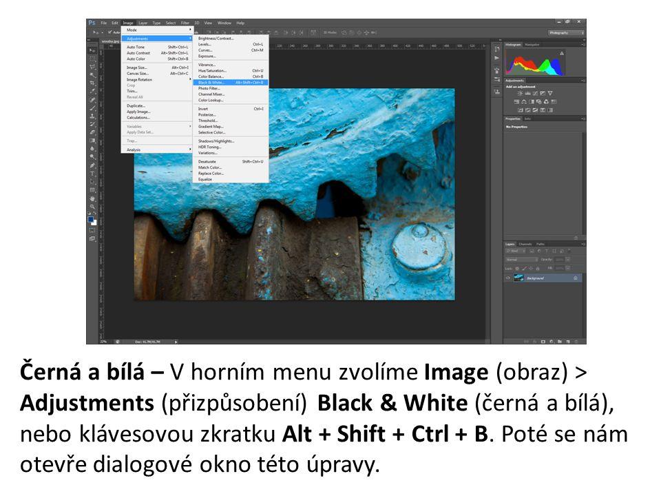 Černá a bílá – V horním menu zvolíme Image (obraz) > Adjustments (přizpůsobení) Black & White (černá a bílá), nebo klávesovou zkratku Alt + Shift + Ctrl + B.