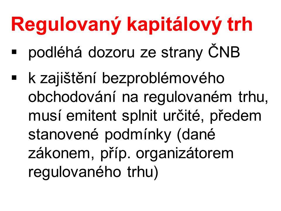 Regulovaný kapitálový trh  podléhá dozoru ze strany ČNB  k zajištění bezproblémového obchodování na regulovaném trhu, musí emitent splnit určité, předem stanovené podmínky (dané zákonem, příp.
