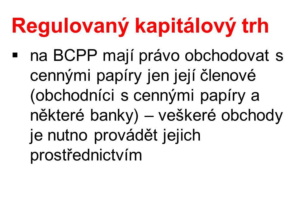 Regulovaný kapitálový trh  na BCPP mají právo obchodovat s cennými papíry jen její členové (obchodníci s cennými papíry a některé banky) – veškeré obchody je nutno provádět jejich prostřednictvím