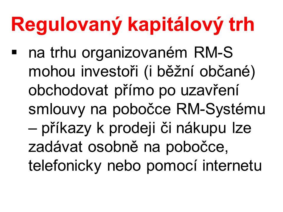 Regulovaný kapitálový trh  na trhu organizovaném RM-S mohou investoři (i běžní občané) obchodovat přímo po uzavření smlouvy na pobočce RM-Systému – příkazy k prodeji či nákupu lze zadávat osobně na pobočce, telefonicky nebo pomocí internetu