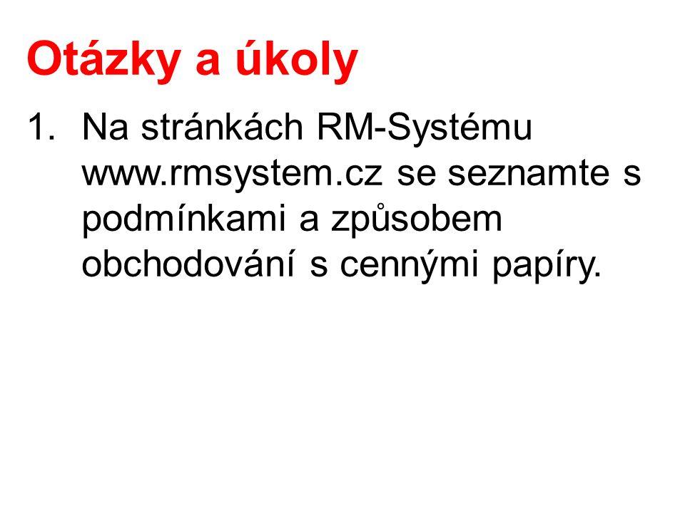 Otázky a úkoly 1.Na stránkách RM-Systému www.rmsystem.cz se seznamte s podmínkami a způsobem obchodování s cennými papíry.